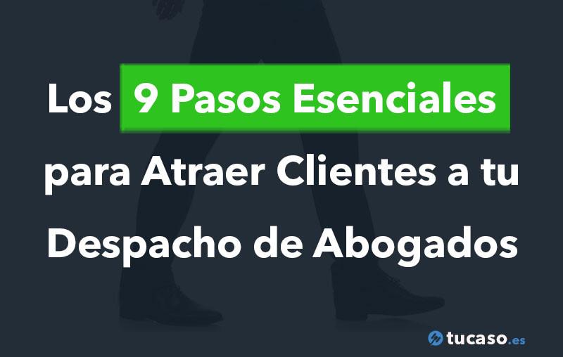 Los 9 Pasos Esenciales para Atraer Clientes a tu Despacho de Abogados