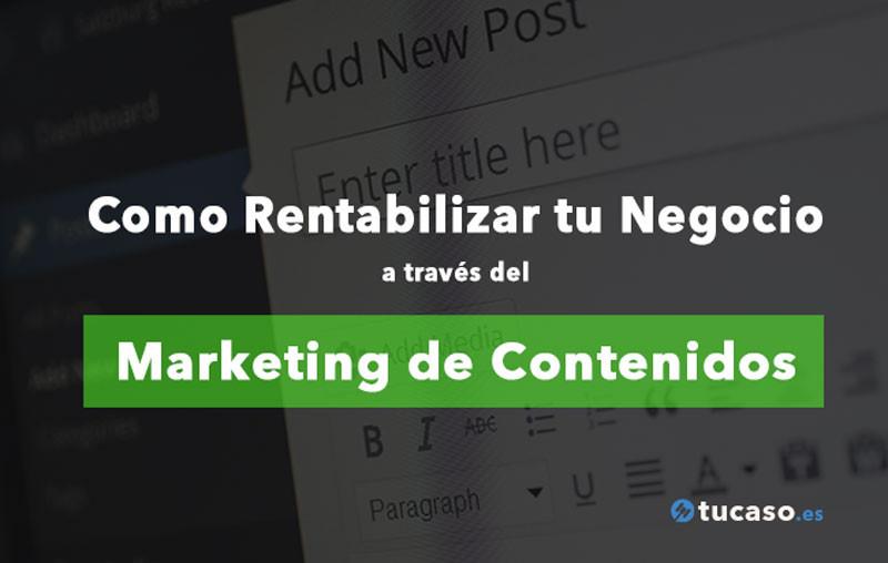 Como Rentabilizar tu Negocio a través del Marketing de Contenidos