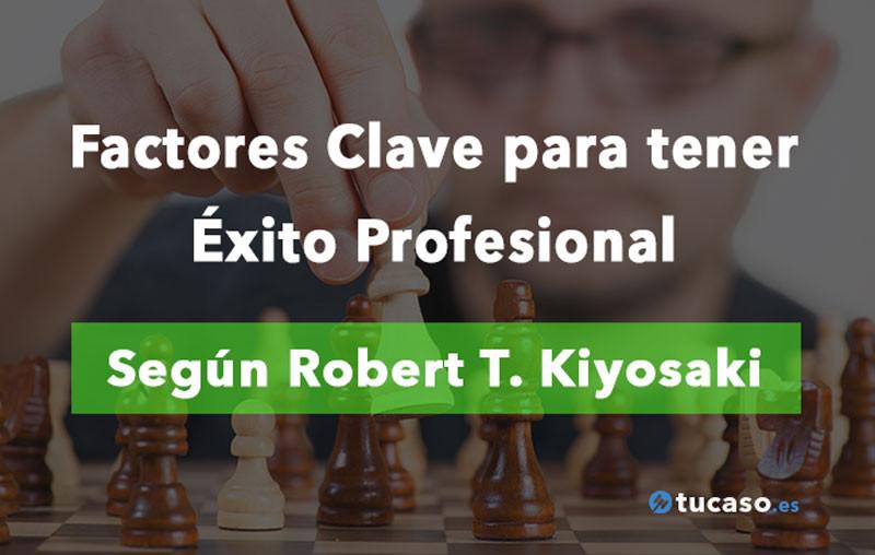 Factores Clave para tener Éxito Profesional según Robert T. Kiyosaki, gurú de las Finanzas