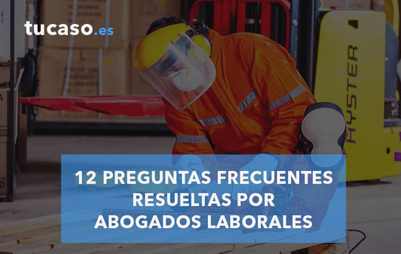12 PREGUNTAS FRECUENTES contestadas por Abogados Laboralistas