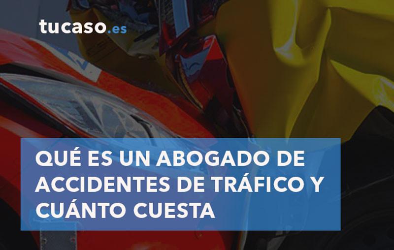 Qué es un Abogado de Accidentes de Tráfico y cuánto cuesta