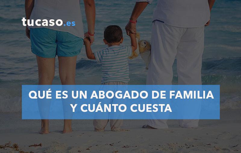 Qué es un Abogado de Familia y cuánto cuesta