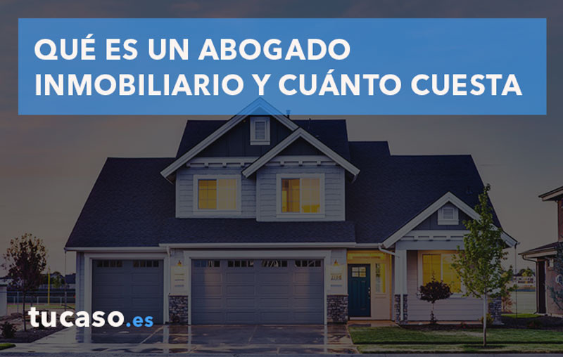 Qué es un Abogado Inmobiliario y cuánto cuesta